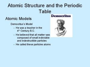 Atomic Structure and the Periodic Table Atomic Models