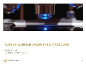 RUSSIAN SCIENCE UNDER THE MICROSCOPE Philip Purnell Moscow