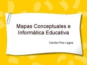 Mapas Conceptuales e Informtica Educativa Cecilia Pino Lagos