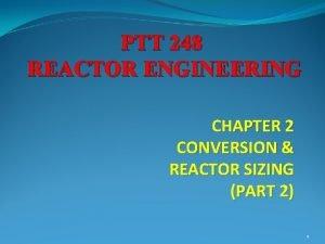 PTT 248 REACTOR ENGINEERING CHAPTER 2 CONVERSION REACTOR