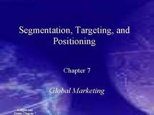 Segmentation Targeting and Positioning Chapter 7 Global Marketing
