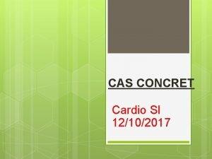 CAS CONCRET Cardio SI 12102017 Donnes Monsieur C