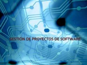 GESTIN DE PROYECTOS DE SOFTWARE Gestin de Proyectos