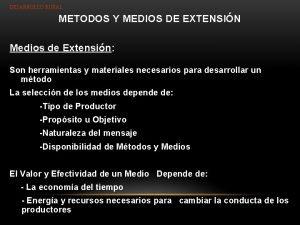 DESARROLLO RURAL METODOS Y MEDIOS DE EXTENSIN Medios
