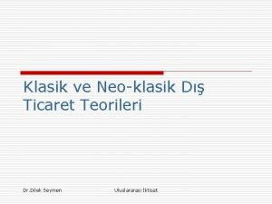 Klasik ve Neoklasik D Ticaret Teorileri Dr Dilek