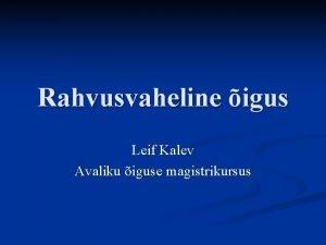 Rahvusvaheline igus Leif Kalev Avaliku iguse magistrikursus Rahvusvahelise