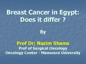 Breast Cancer in Egypt Does it differ By