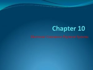 Chapter 10 Electronic Commerce Payment Systems Learning Objectives