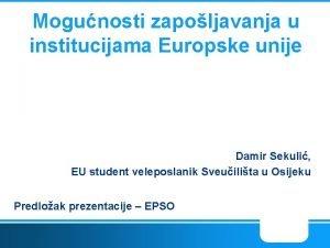 Mogunosti zapoljavanja u institucijama Europske unije Damir Sekuli