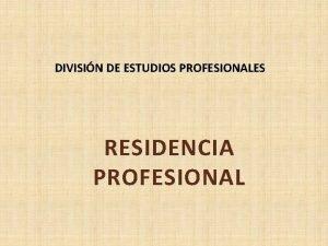 DIVISIN DE ESTUDIOS PROFESIONALES RESIDENCIA PROFESIONAL PERIODO DE
