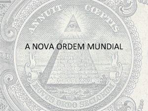 A NOVA ORDEM MUNDIAL Nova Ordem Mundial NOM
