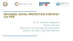 NATIONAL SOCIAL PROTECTION STRATEGY Lao PDR By Dr
