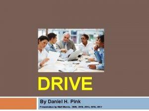 DRIVE By Daniel H Pink Presentation by Matt