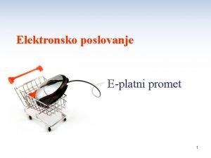 Elektronsko poslovanje Eplatni promet 1 Eplatni promet Platni