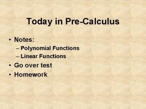 Today in PreCalculus Notes Polynomial Functions Linear Functions