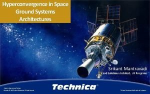Hyperconvergence in Space Ground Systems Architectures Srikant Mantravadi