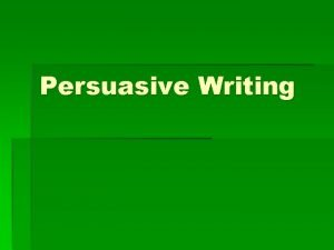 Persuasive Writing Argumentative writing The goal of argumentative