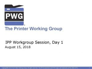 The Printer Working Group IPP Workgroup Session Day