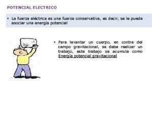 POTENCIAL ELECTRICO La fuerza elctrica es una fuerza