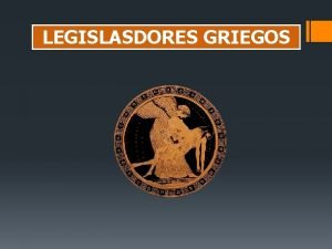 LEGISLASDORES GRIEGOS Licurgo y Soln El Poder De