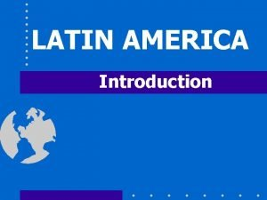 LATIN AMERICA Introduction Where is Latin America Find