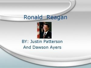 Ronald Reagan BY Justin Patterson And Dawson Ayers