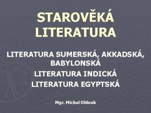 STAROVK LITERATURA SUMERSK AKKADSK BABYLONSK LITERATURA INDICK LITERATURA