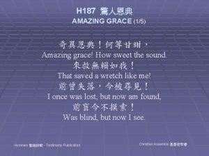 H 187 AMAZING GRACE 15 Amazing grace How
