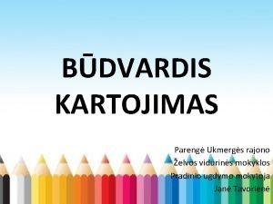 BDVARDIS KARTOJIMAS Pareng Ukmergs rajono elvos vidurins mokyklos