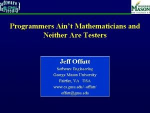 Programmers Aint Mathematicians and Neither Are Testers Jeff