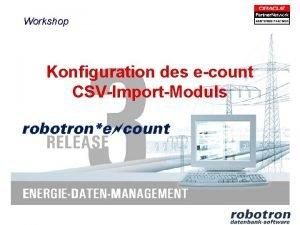 Workshop Konfiguration des ecount CSVImportModuls ImportArchitektur Verarbeitung in