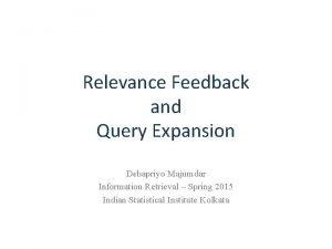 Relevance Feedback and Query Expansion Debapriyo Majumdar Information