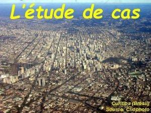 Ltude de cas Curitiba Brsil Source Cliophoto e