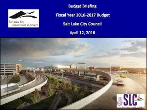 Budget Briefing Fiscal Year 2016 2017 Budget Salt