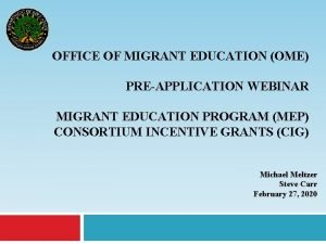 OFFICE OF MIGRANT EDUCATION OME PREAPPLICATION WEBINAR MIGRANT