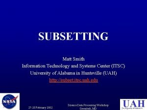 SUBSETTING Matt Smith Information Technology and Systems Center