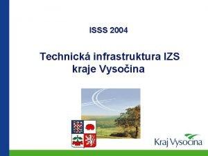 ISSS 2004 Technick infrastruktura IZS kraje Vysoina Projekt