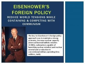 EISENHOWERS FOREIGN POLICY REDUCE WORLD TENSIONS WHILE CONTAINING
