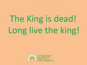The King is dead Long live the king