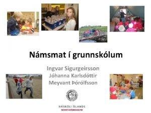 Nmsmat grunnsklum Ingvar Sigurgeirsson Jhanna Karlsdttir Meyvant rlfsson