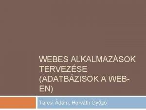 WEBES ALKALMAZSOK TERVEZSE ADATBZISOK A WEBEN Tarcsi dm