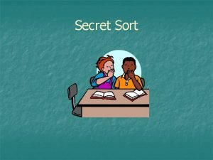 Secret Sort Secret Sort What is the Rule