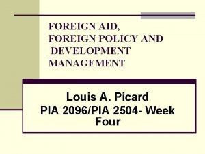 FOREIGN AID FOREIGN POLICY AND DEVELOPMENT MANAGEMENT Louis