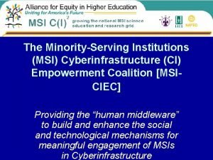 The MinorityServing Institutions MSI Cyberinfrastructure CI Empowerment Coalition