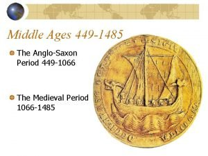 Middle Ages 449 1485 The AngloSaxon Period 449