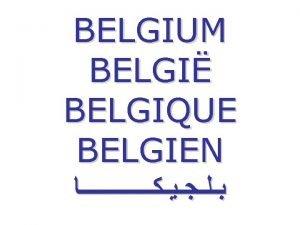 BELGIUM BELGI BELGIQUE BELGIEN About Belgium Constitutional monarchy