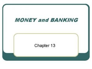MONEY and BANKING Chapter 13 MONEY How is