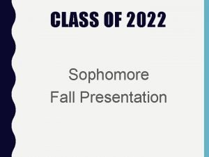 CLASS OF 2022 Sophomore Fall Presentation OUR NEW