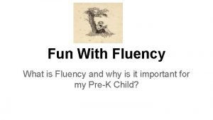 Fun With Fluency What is Fluency and why