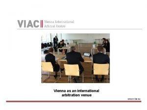 Vienna as an international arbitration venue www viac